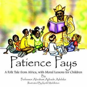 Patience Pays: A Folk Tale from Africa, with Moral Lessons for Children