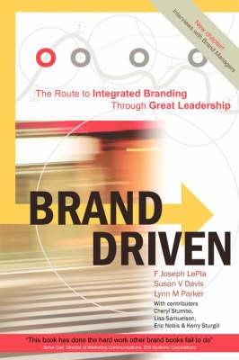 Brand Driven: The Route to Integrated Branding Through Great Leadership