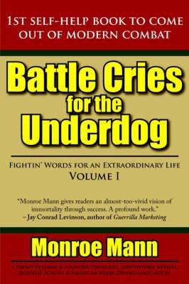 Battle Cries for the Underdog: Fightin' Words for an Extraordinary Life Volume I
