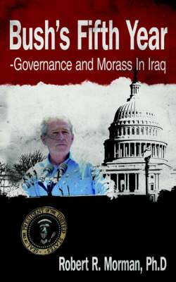 Bush's Fifth Year-Governance and Morass In Iraq