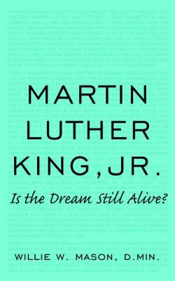 Martin Luther King, Jr.: Is the Dream Still Alive?