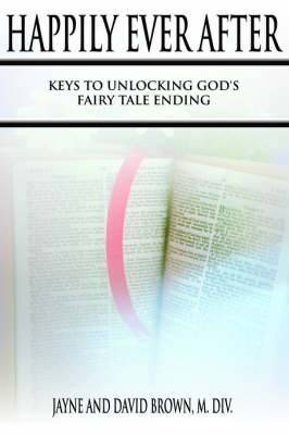 Happily Ever After: Keys to Unlocking God's Fairy Tale Ending
