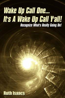 Wake Up Call One... It's a Wake Up Call Y'all!: Recognize What's Really Going On!