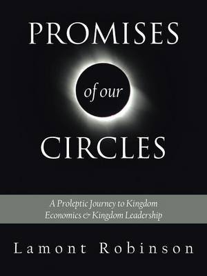 Promises of Our Circles: A Proleptic Journey to Kingdom Economics and Kingdom Leadership