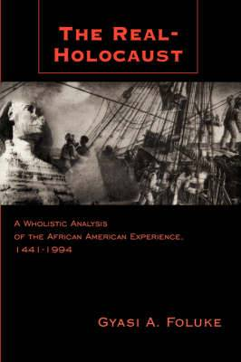 The Real-Holocaust: A Wholistic Analysis of the African American Experience, 1441-1994