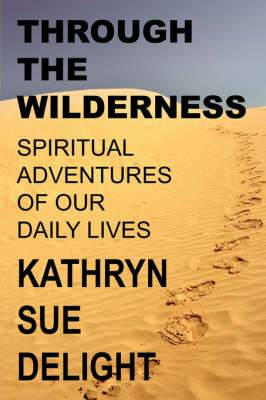 Through the Wilderness: Spiritual Adventures of Our Daily Lives