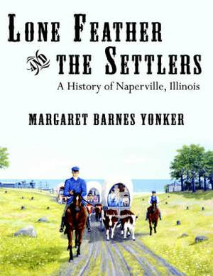 Lone Feather and the Settlers: A History of Naperville, Illinois