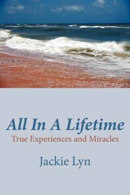 All in a Lifetime: True Experiences and Miracles
