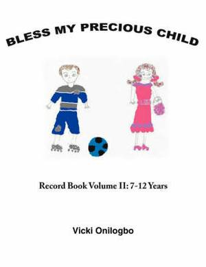 Bless My Precious Child: Record Book Volume II: 7-12 Years