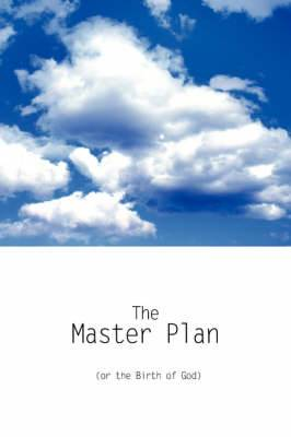 The Master Plan (or the Birth of God)