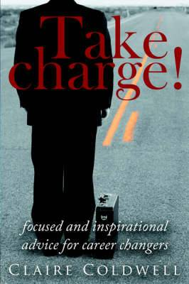 Take Charge!: Focused and Inspirational Advice for Career Changers