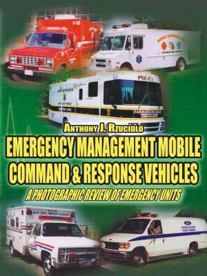 Emergency Management Mobile Command and Response Vehicles: A Photographic Review of Emergency Units