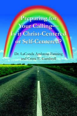 Preparing for Your Calling-Is it Christ-Centered or Self-Centered?