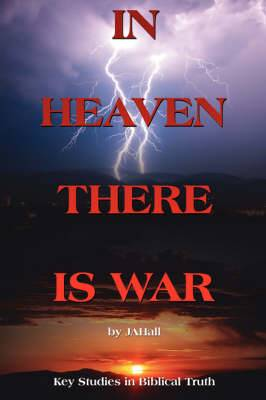 In Heaven There is War: Key Studies in Biblical Truth