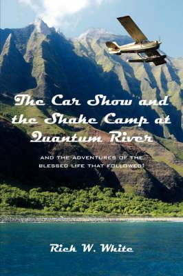 The Car Show and the Shake Camp at Quantum River: And the Adventures of the Blessed Life That Followed!