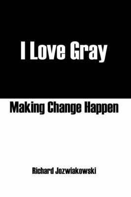 I Love Gray: Making Change Happen
