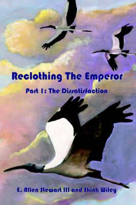 Reclothing The Emperor: Part 1: The Dissatisfaction