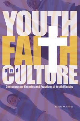 Youth, Faith and Culture: Contemporary Theories and Practices of Youth Ministry