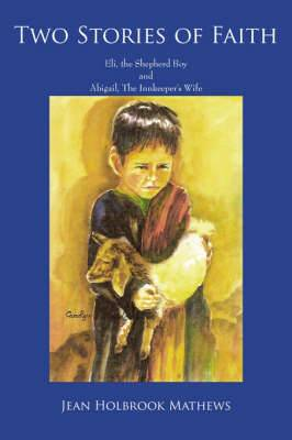 Two Stories of Faith: Eli, the Shepherd Boy and Abigail, The Innkeeper's Wife