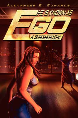 He Is Known as Ego: A Superhero Epic