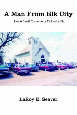A Man from Elk City: How a Small Community Molded a Life