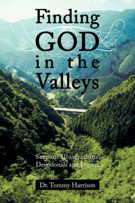 Finding God in the Valleys: Sermon Illustrations, Devotionals and Prayers