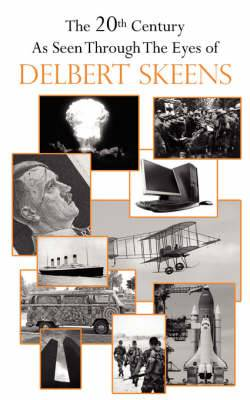The 20th Century as Seen Through the Eyes of Delbert Skeens