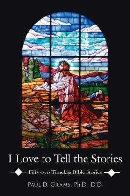 I Love to Tell the Stories: Fifty-two Timeless Bible Stories
