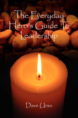 The Everyday Hero's Guide To Leadership
