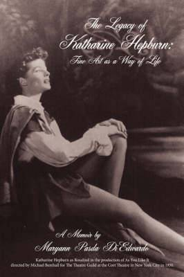 The Legacy of Katharine Hepburn: Fine Art as a Way of Life: A Memoir