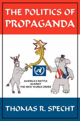 The Politics Of Propaganda: America's Battle Against The New World Order