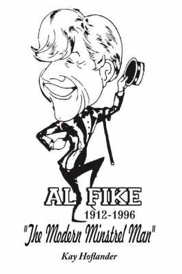 Al Fike The Modern Minstrel Man 1912 - 1996