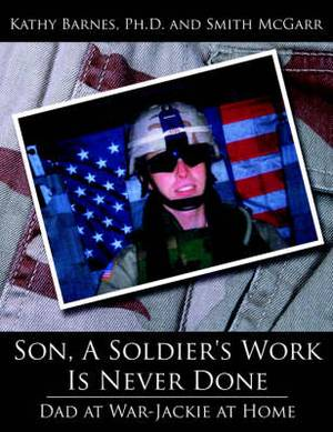 Son, A Soldier's Work Is Never Done: Dad at War-Jackie at Home