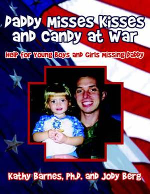 Daddy Misses Kisses and Candy at War: Help for Young Boys and Girls Missing Daddy