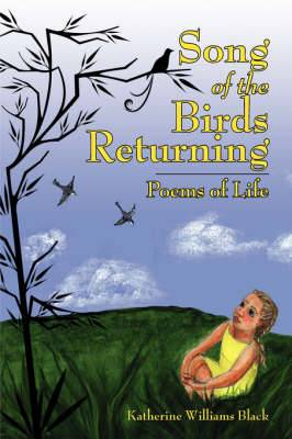 Song of the Birds Returning: Poems of Life