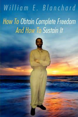 How To Obtain Complete Freedom And How To Sustain It