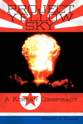 Project Yellow Sky: A Korean Conspiracy