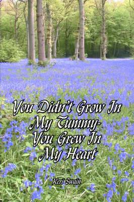 You Didn't Grow In My Tummy-You Grew In My Heart