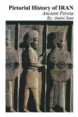 Pictorial History of Iran: Ancient Persia