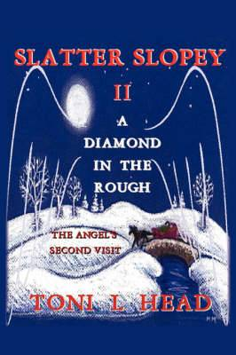 Slatter Slopey II - A Diamond in the Rough: The Angel's Second Visit