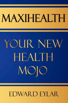 Maxihealth: Your New Health Mojo