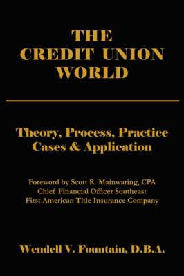 The Credit Union World: Theory, Process, Practice - Cases and Application
