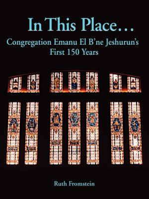 In This Place...: Congregation Emanu El B'ne Jeshurun's First 150 Years