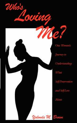 Who's Loving Me?: One Woman's Journey to Understanding What Self-Preservation and Self-Love Mean
