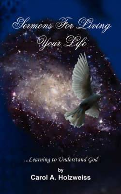 Sermons For Living Your Life: ..Learning to Understand God
