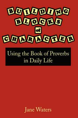 Building Blocks of Character: Using the Book of Proverbs in Daily Life