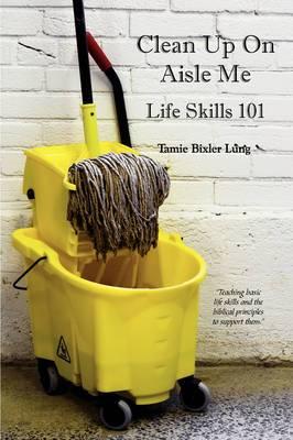 Clean Up On Aisle Me: Lifeskills 101