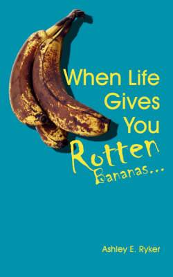When Life Gives You Rotten Bananas...