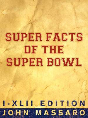 Super Facts Of The Super Bowl: I-XLII Edition