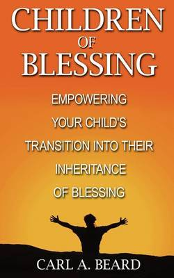 Children of Blessing: Empowering Your Child's Transition Into Their Inheritance of Blessing